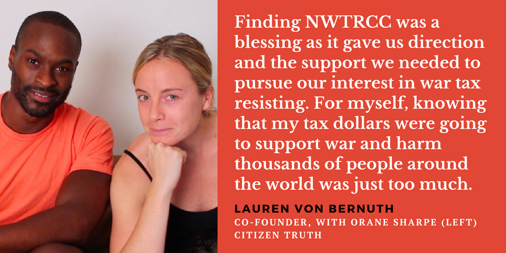 "photo of Orane Sharp and Lauren von Bernuth with quote text, ""Finding NWTRCC was a blessing as it gave us direction and the support we needed to pursue our interest in war tax resisting. For myself, knowing that my tax dollars were going to support war and harm thousands of people around the world was just too much. - Lauren von Bernuth, co-founder, with Orane Sharpe (left), Citizen Truth"""