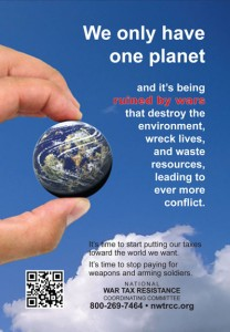 "Image of a hand holding a marble-sized earth, with text: ""We only have one planet and it's being ruined by wars that destroy the environment, wreck lives, and waste resources, leading to ever more conflict. It's time to start putting our taxes toward the world we want. It's time to stop paying for weapons and arming soldiers."" NWTRCC contact info follows."