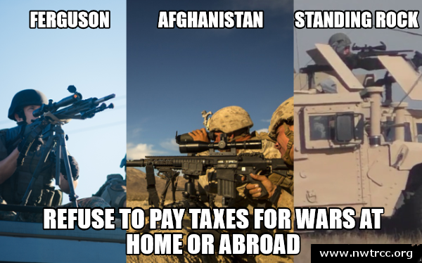 "image of three different snipers with headings over each one reading, ""Ferguson,"" ""Afghanistan,"" and ""Standing Rock"" - at the bottom, it says ""Refuse to pay taxes for wars at home or abroad - www.nwtrcc.org"""