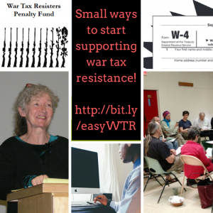 "clockwise from upper left: ""War Tax Resisters Penalty Fund"" with rifles to roses image, Small ways to start supporting war tax resistance! http://bit.ly/easyWTR; image of W-4 form; image of people sitting in a semi-circle; man at computer; Kathy Kelly"