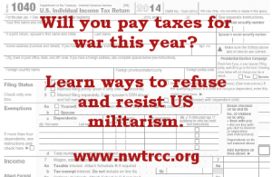 text superimposed on Form 1040: Will you pay taxes for war this year? Learn ways to refuse and resist US militarism. www.nwtrcc.org