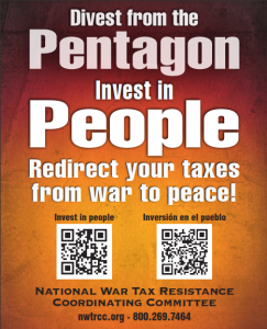 """Divest from the Pentagon, Invest in People - Redirect your taxes from war to peace [image of QR codes linking to Spanish and English language war tax resistance materials] - National War Tax Resistance Coordinating Committee - nwtrcc.org - (800) 269-7464"""