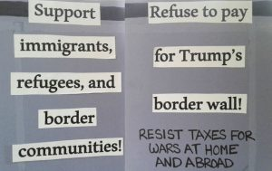 "protest sign reading ""Support immigrants, refugees, and border communities! Refuse to pay for Trump's border wall! Resist taxes for wars at home and abroad"""