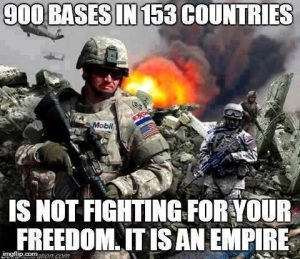 "Image of soldiers in camouflage carrying weapons, with an explosion in the background. Text - ""900 bases in 153 countries is not fighting for your freedom. It is an empire."""
