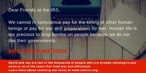"image of a typewriter and papers on a table, with text superimposed: ""Dear Friends at the IRS, We cannot in conscience pay for the killing of other human beings or pay for war or preparations for war. Human life is too precious to drop bombs on other people because we do not like their governments."" - David and Jan Hartsough"
