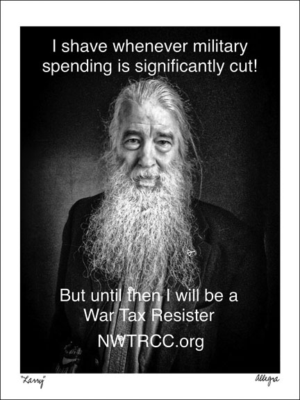"war tax resister Larry Bassett's own humorous meme. Larry is illustrated with a very long white and gray beard. Text: ""I shave whenever military spending is significantly cut! But until then I will be a War Tax Resister - nwtrcc.org"""